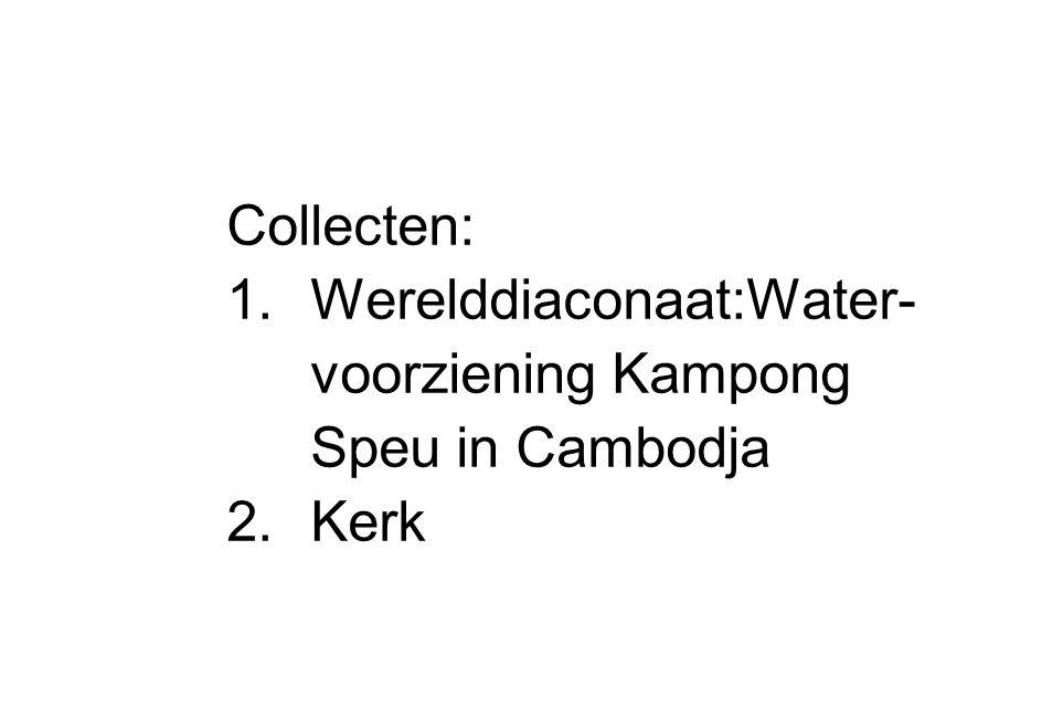 Collecten: Werelddiaconaat:Water- voorziening Kampong Speu in Cambodja Kerk