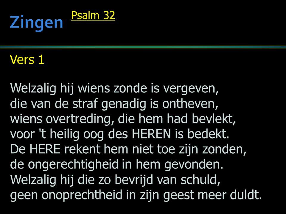 Zingen Vers 1 Welzalig hij wiens zonde is vergeven,