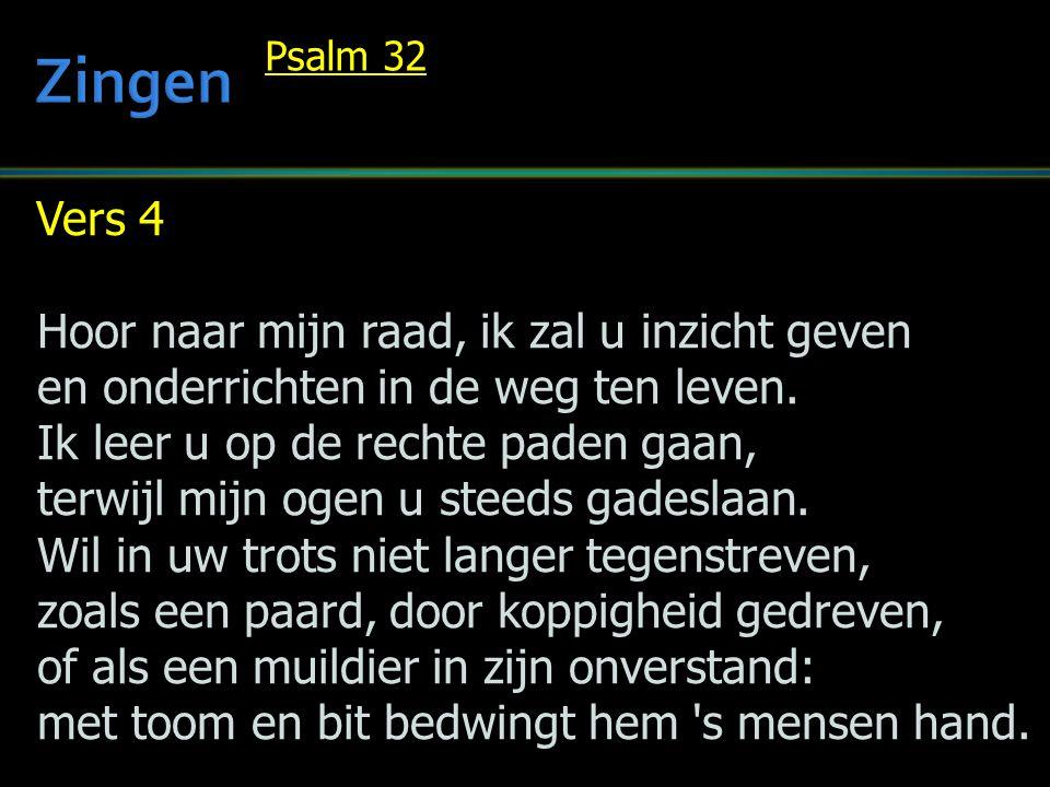 Zingen Vers 4 Hoor naar mijn raad, ik zal u inzicht geven