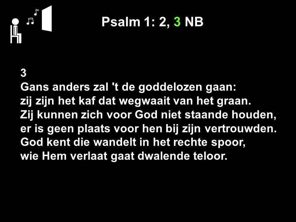 Psalm 1: 2, 3 NB 3 Gans anders zal t de goddelozen gaan: