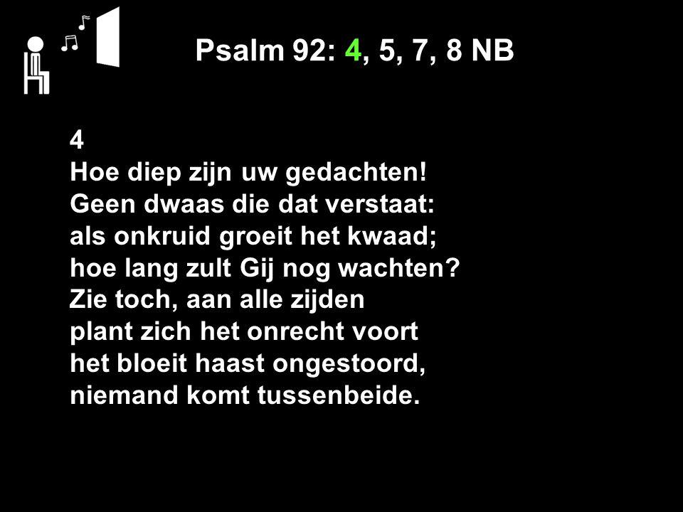 Psalm 92: 4, 5, 7, 8 NB 4 Hoe diep zijn uw gedachten!