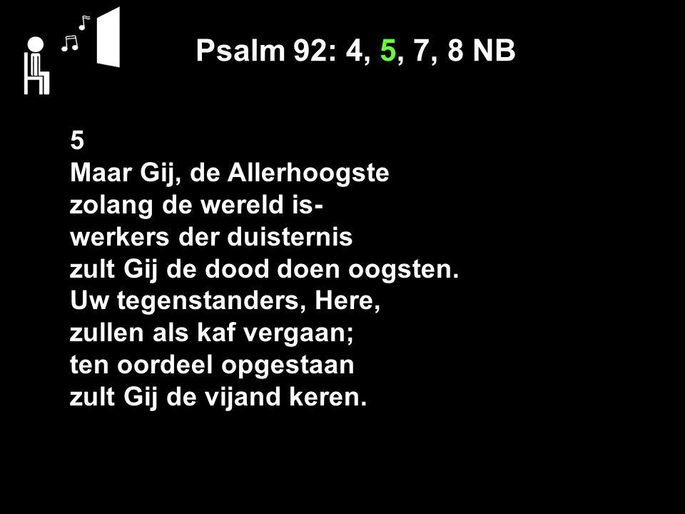 Psalm 92: 4, 5, 7, 8 NB 5 Maar Gij, de Allerhoogste