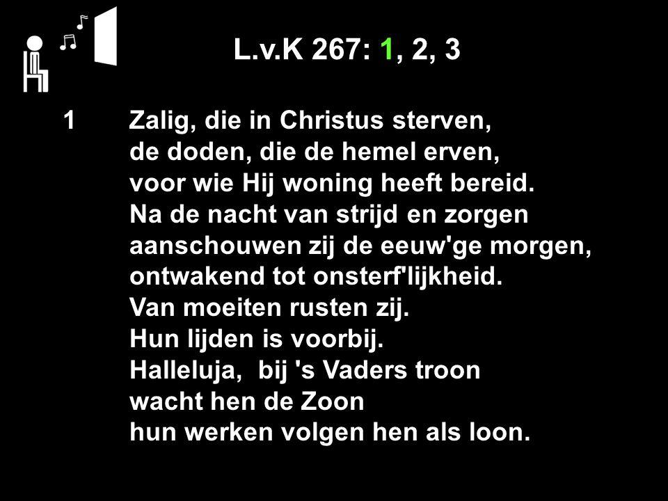 L.v.K 267: 1, 2, 3 1 Zalig, die in Christus sterven,
