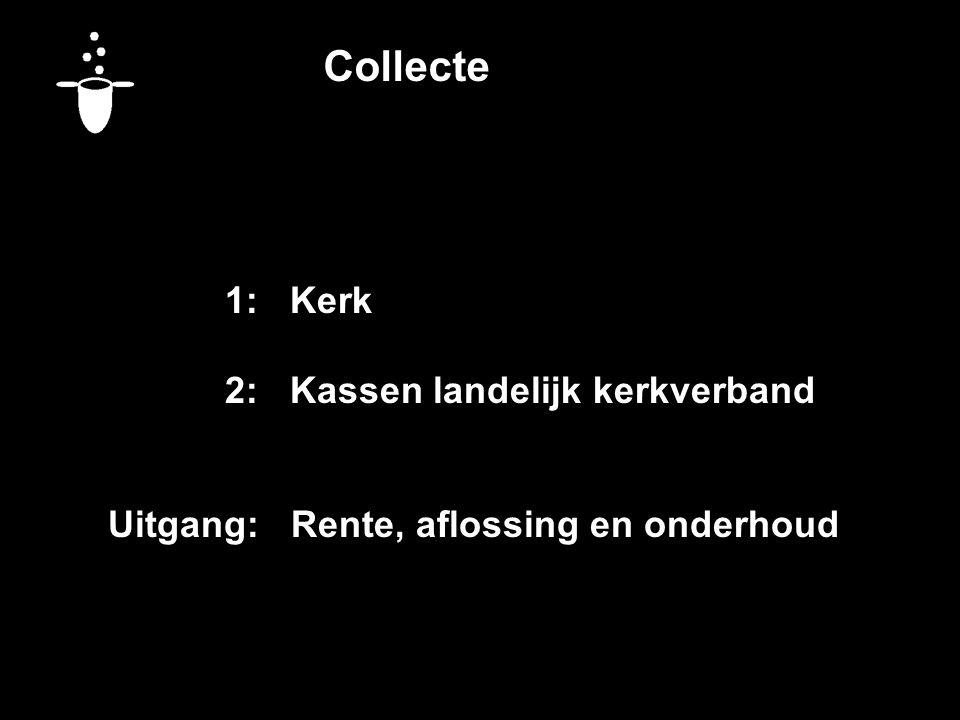 Collecte Vandaag bestemd voor: 1: Kerk 2: Kassen landelijk kerkverband
