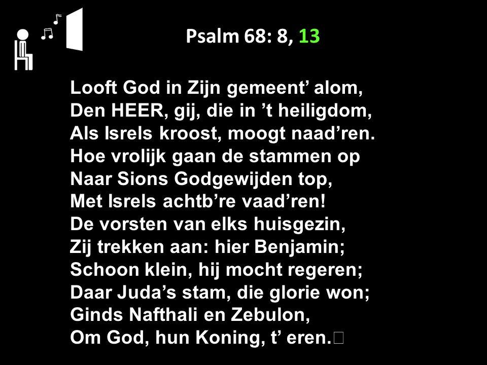 Psalm 68: 8, 13 Looft God in Zijn gemeent' alom,