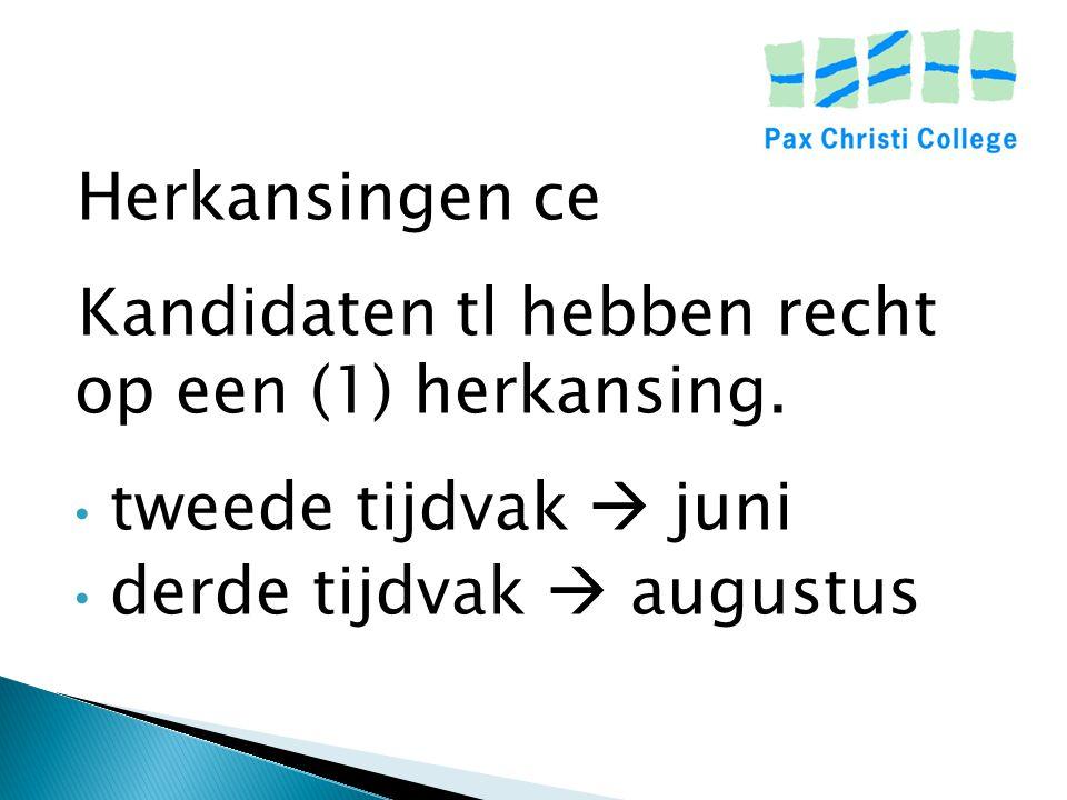 Herkansingen ce Kandidaten tl hebben recht op een (1) herkansing.