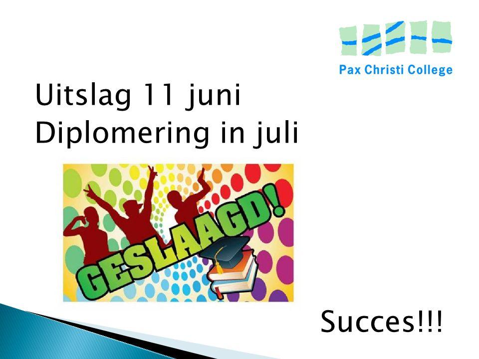 Uitslag 11 juni Diplomering in juli Succes!!!