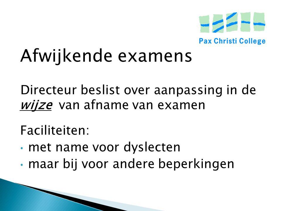 Afwijkende examens Directeur beslist over aanpassing in de wijze van afname van examen. Faciliteiten: