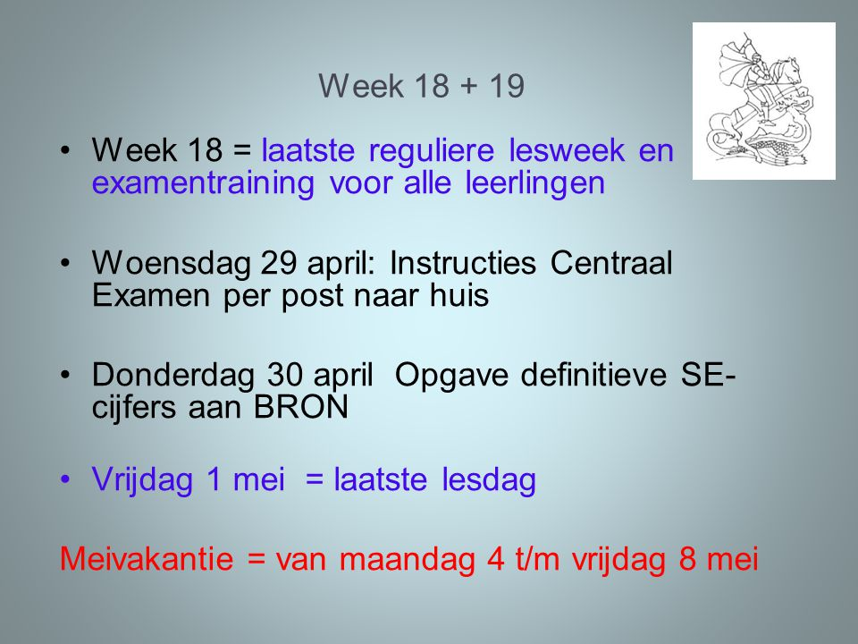 Week 18 + 19 Week 18 = laatste reguliere lesweek en examentraining voor alle leerlingen.
