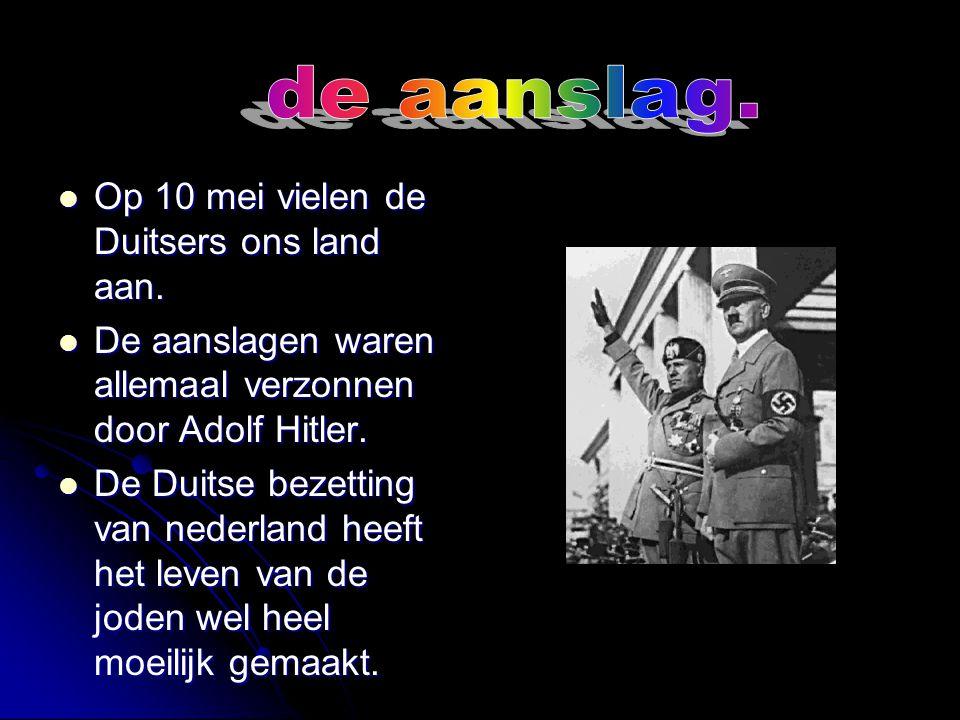 de aanslag. Op 10 mei vielen de Duitsers ons land aan.