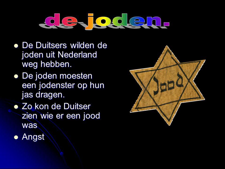 de joden. De Duitsers wilden de joden uit Nederland weg hebben.