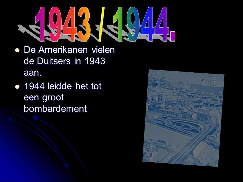 1943 / 1944. De Amerikanen vielen de Duitsers in 1943 aan.