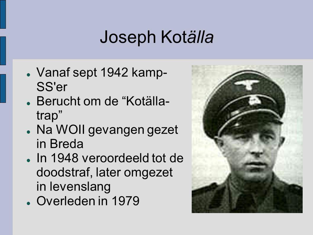 Joseph Kotälla Vanaf sept 1942 kamp-SS er Berucht om de Kotälla-trap