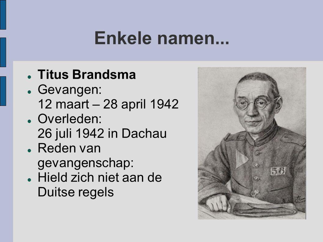 Enkele namen... Titus Brandsma Gevangen: 12 maart – 28 april 1942