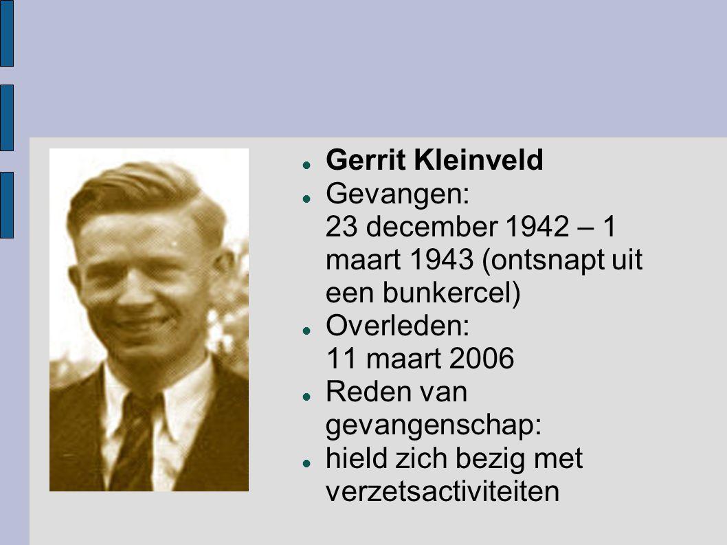 Gerrit Kleinveld Gevangen: 23 december 1942 – 1 maart 1943 (ontsnapt uit een bunkercel)