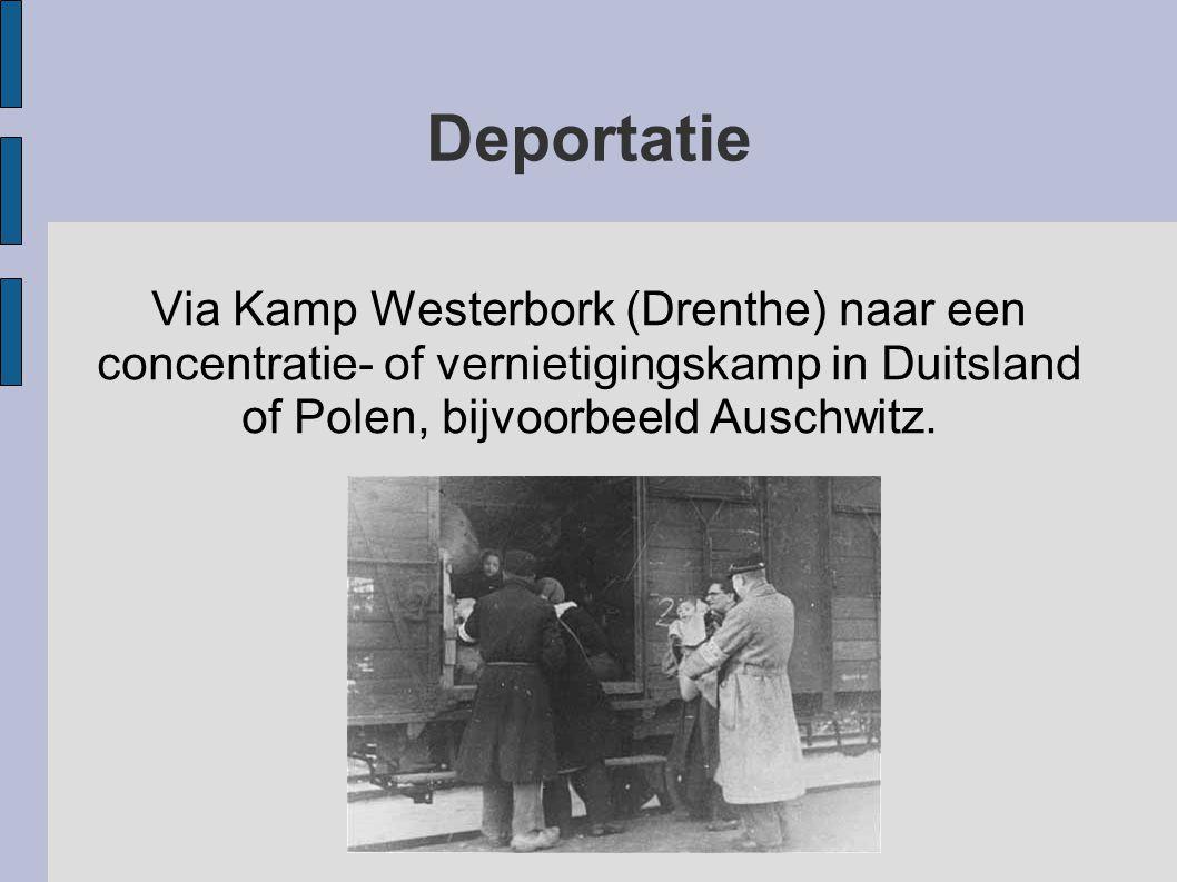 Deportatie Via Kamp Westerbork (Drenthe) naar een concentratie- of vernietigingskamp in Duitsland of Polen, bijvoorbeeld Auschwitz.