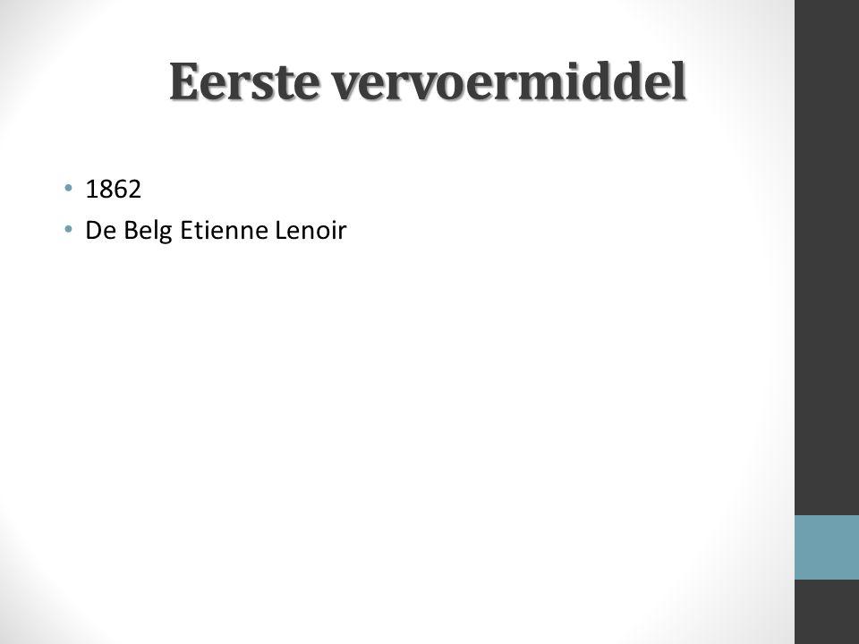 Eerste vervoermiddel 1862 De Belg Etienne Lenoir