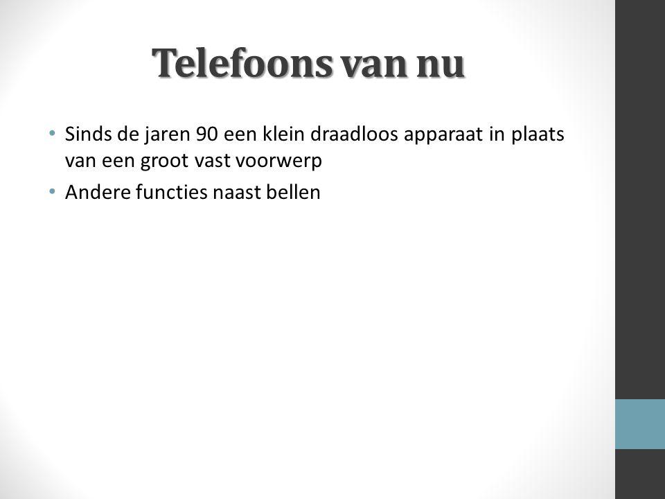 Telefoons van nu Sinds de jaren 90 een klein draadloos apparaat in plaats van een groot vast voorwerp.