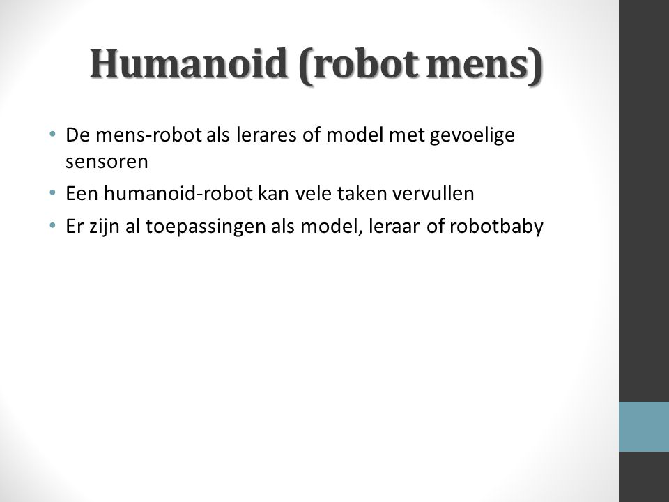 Humanoid (robot mens) De mens-robot als lerares of model met gevoelige sensoren. Een humanoid-robot kan vele taken vervullen.