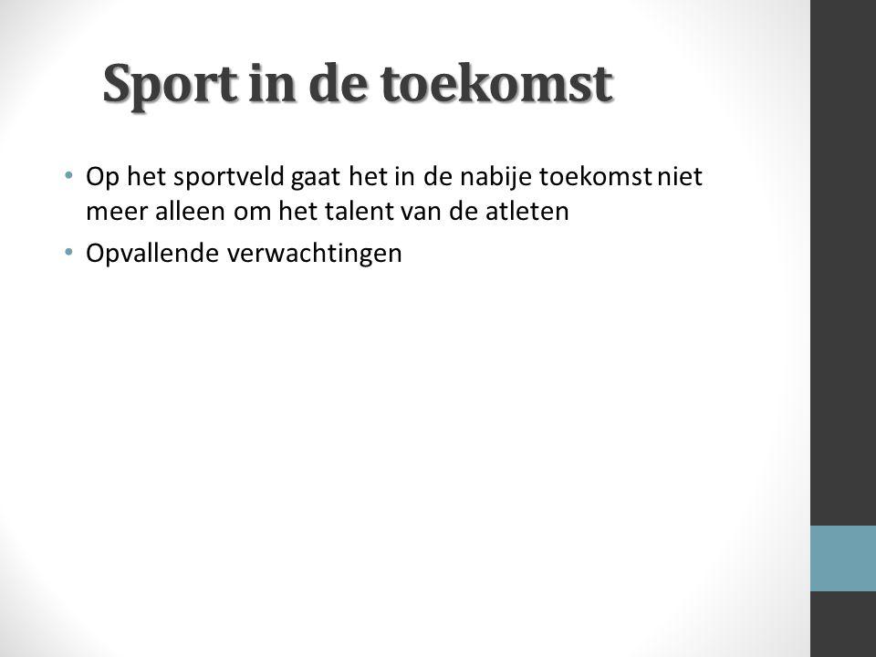 Sport in de toekomst Op het sportveld gaat het in de nabije toekomst niet meer alleen om het talent van de atleten.