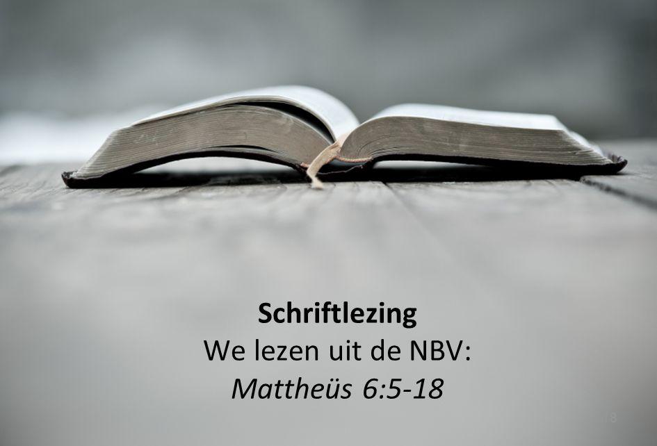 Schriftlezing We lezen uit de NBV: Mattheüs 6:5-18