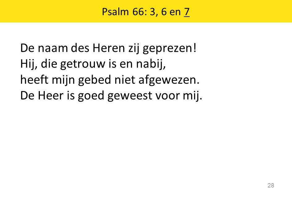 Psalm 66: 3, 6 en 7 De naam des Heren zij geprezen.