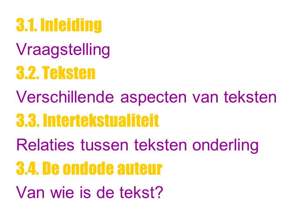 3.1. Inleiding Vraagstelling. 3.2. Teksten. Verschillende aspecten van teksten. 3.3. Intertekstualiteit.