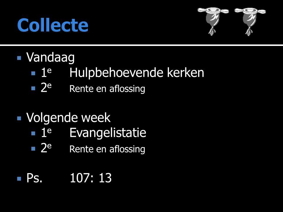 Collecte Vandaag 1e Hulpbehoevende kerken 2e Rente en aflossing