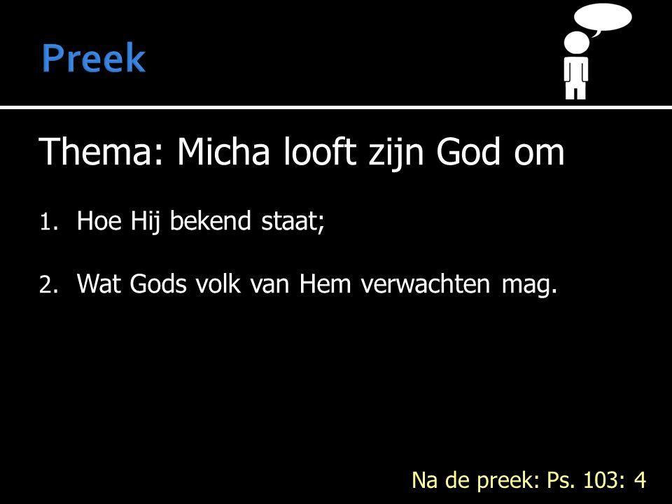 Preek Thema: Micha looft zijn God om Hoe Hij bekend staat;