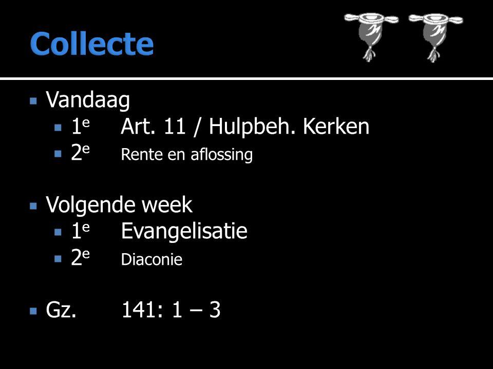 Collecte Vandaag 1e Art. 11 / Hulpbeh. Kerken 2e Rente en aflossing