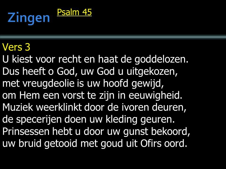 Zingen Vers 3 U kiest voor recht en haat de goddelozen.