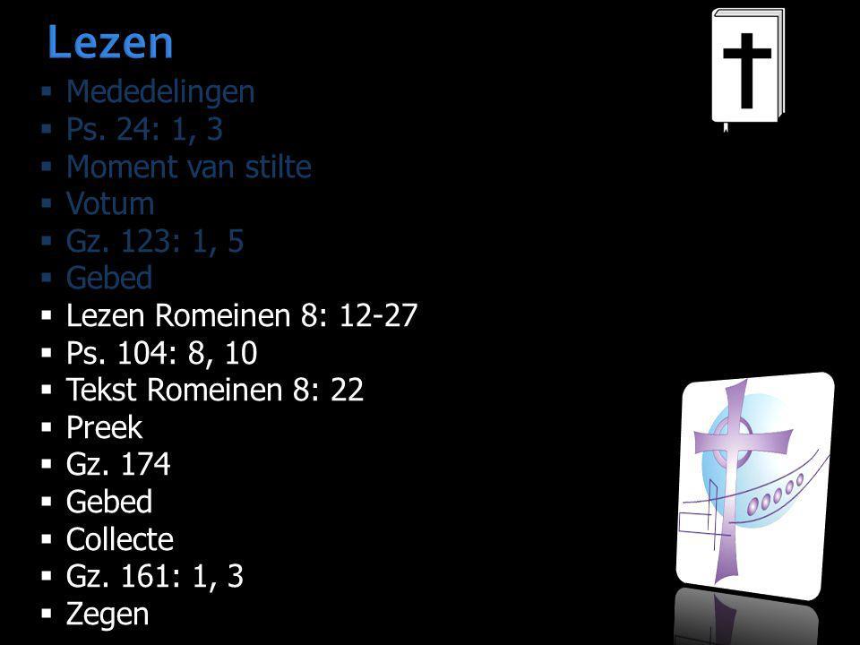 Lezen Mededelingen Ps. 24: 1, 3 Moment van stilte Votum Gz. 123: 1, 5