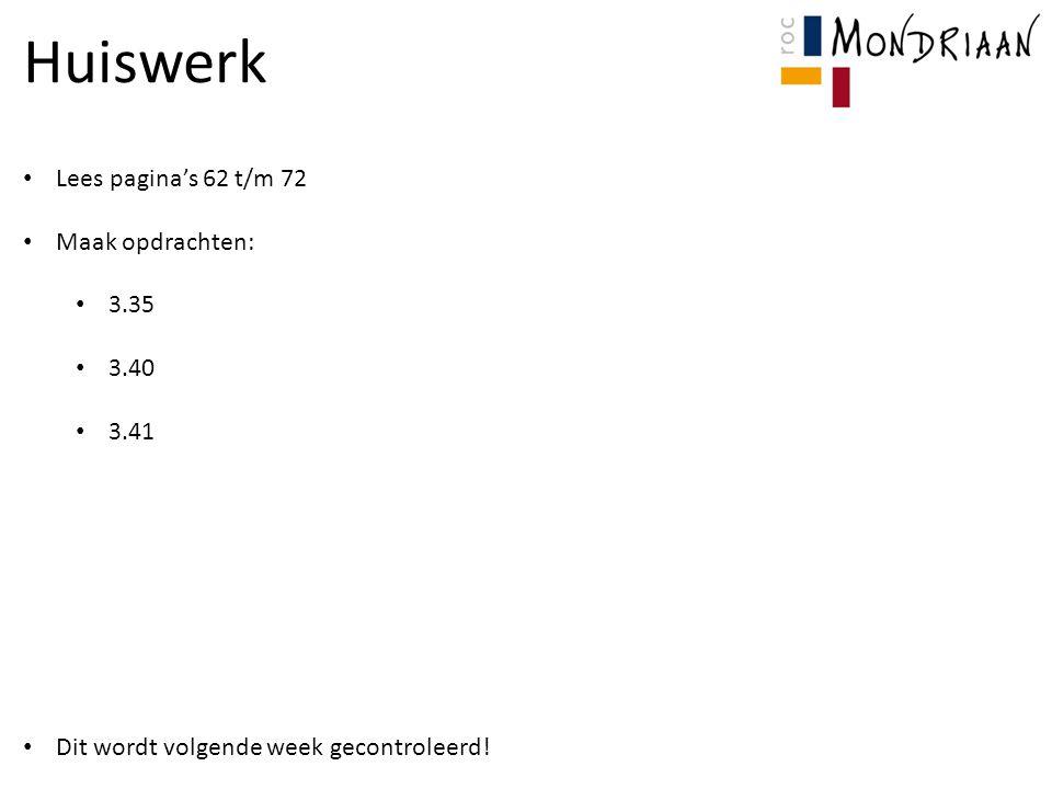 Huiswerk Lees pagina's 62 t/m 72 Maak opdrachten: 3.35 3.40 3.41