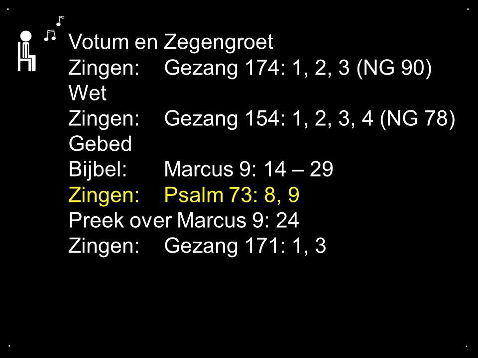 Votum en Zegengroet Zingen: Gezang 174: 1, 2, 3 (NG 90) Wet
