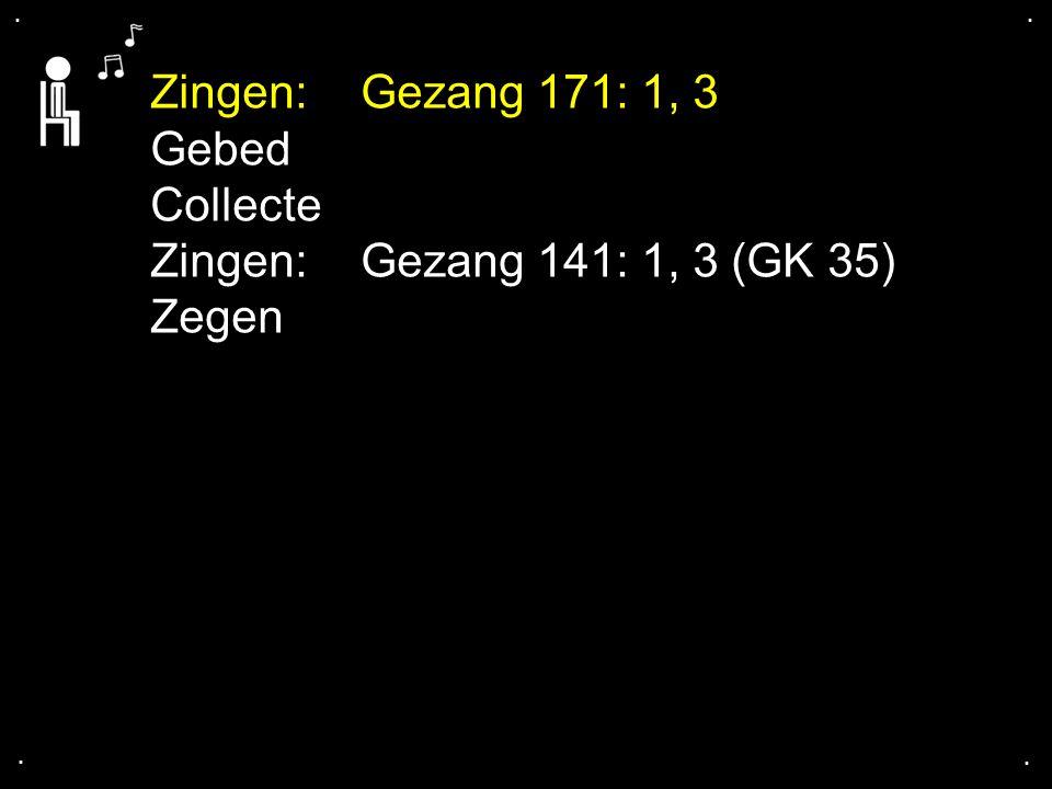 Zingen: Gezang 171: 1, 3 Gebed Collecte