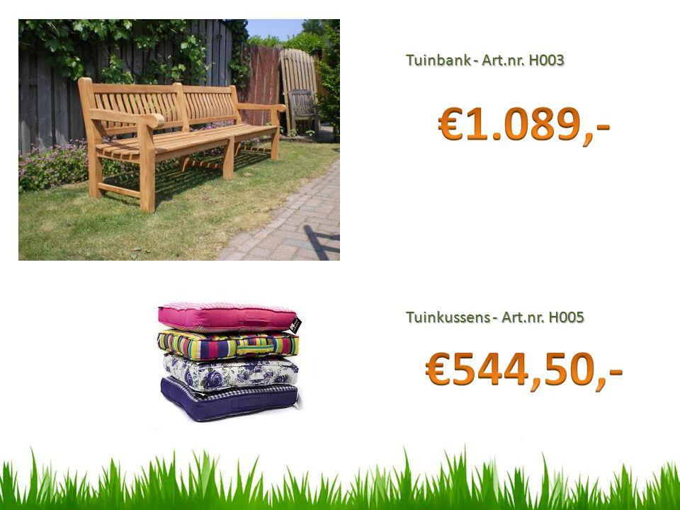 Tuinbank - Art.nr. H003 €1.089,- €544,50,- Tuinkussens - Art.nr. H005