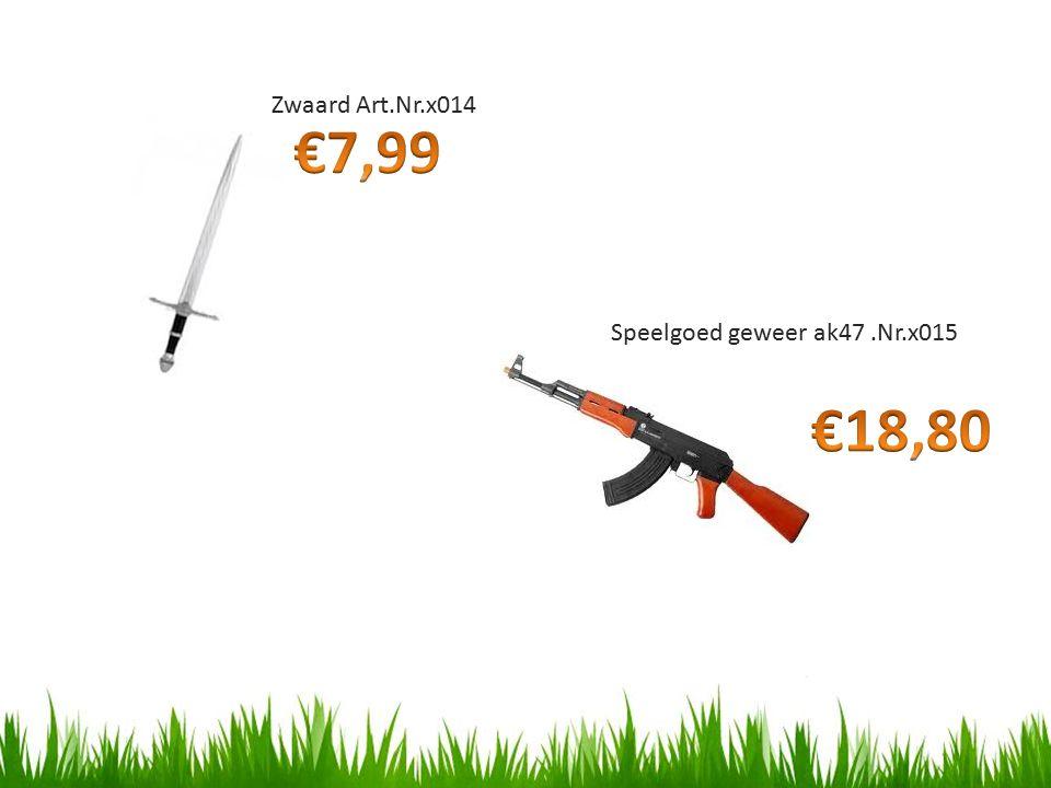 Zwaard Art.Nr.x014 €7,99 Speelgoed geweer ak47 .Nr.x015 €18,80
