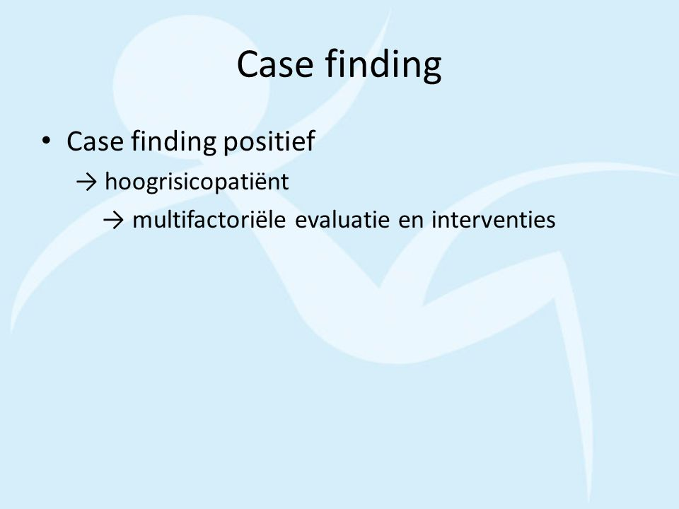 Case finding Case finding positief → hoogrisicopatiënt