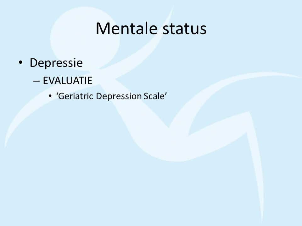 Mentale status Depressie EVALUATIE 'Geriatric Depression Scale'