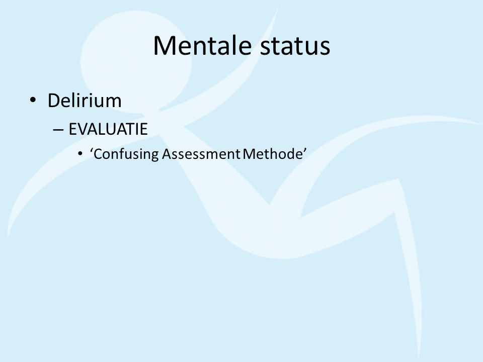 Mentale status Delirium EVALUATIE 'Confusing Assessment Methode'