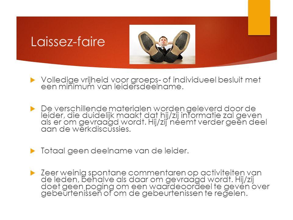 Laissez-faire Volledige vrijheid voor groeps- of individueel besluit met een minimum van leidersdeelname.
