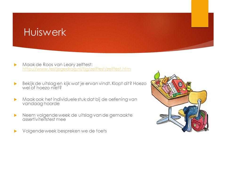 Huiswerk Maak de Roos van Leary zelftest: http://www.testjegedrag.nl/tjg/zelftest/zelftest.htm.