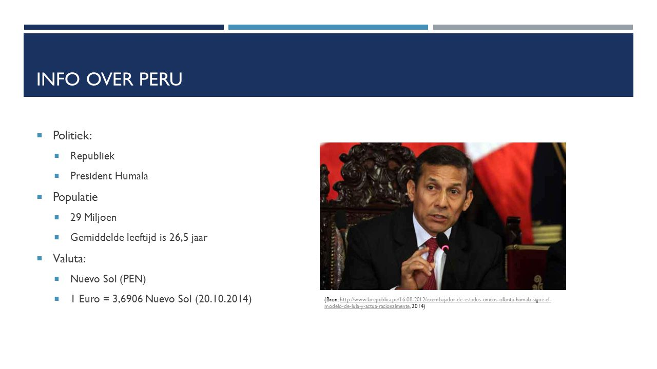 Info over Peru Politiek: Populatie Valuta: Republiek President Humala