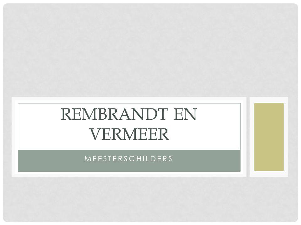 Rembrandt en Vermeer meesterschilders