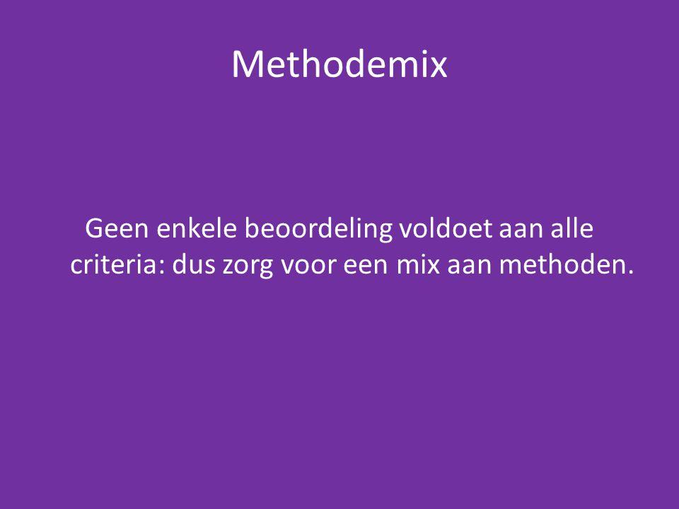 Methodemix Geen enkele beoordeling voldoet aan alle criteria: dus zorg voor een mix aan methoden.