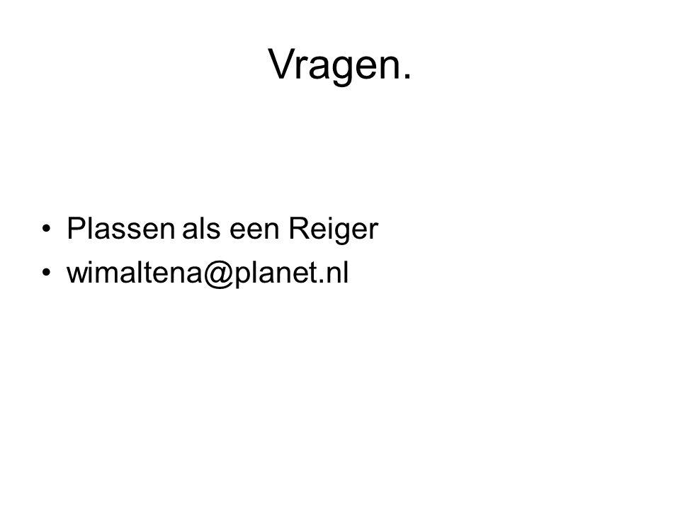 Vragen. Plassen als een Reiger wimaltena@planet.nl