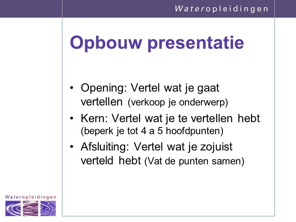 Opbouw presentatie Opening: Vertel wat je gaat vertellen (verkoop je onderwerp)