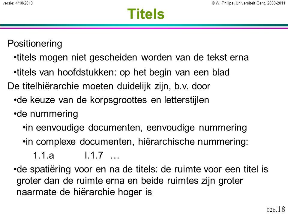 Titels Positionering. titels mogen niet gescheiden worden van de tekst erna. titels van hoofdstukken: op het begin van een blad.