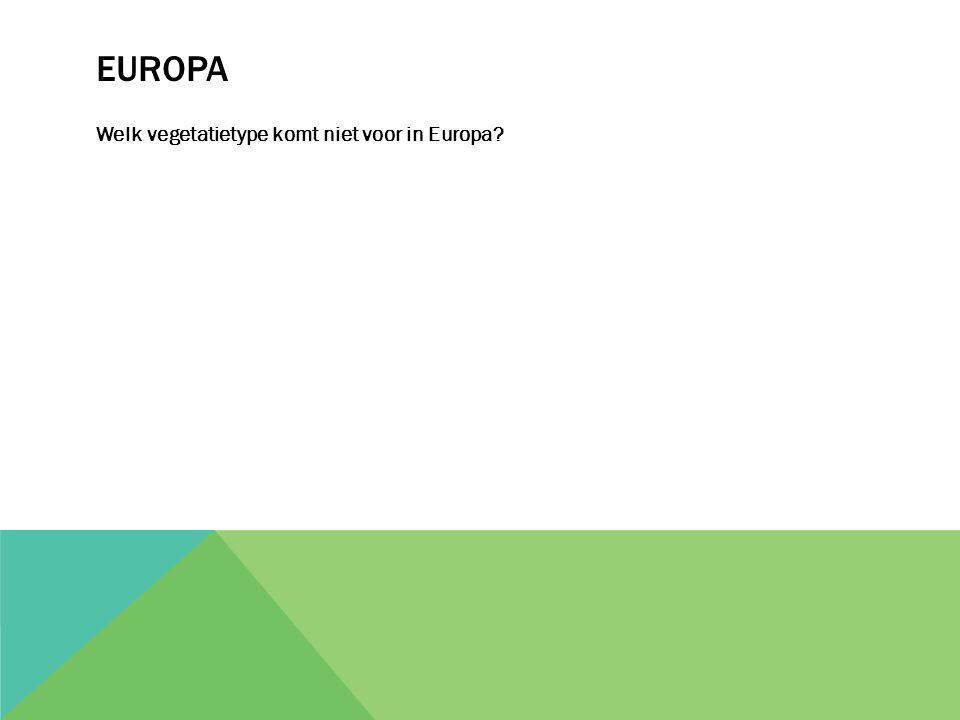 Europa Welk vegetatietype komt niet voor in Europa