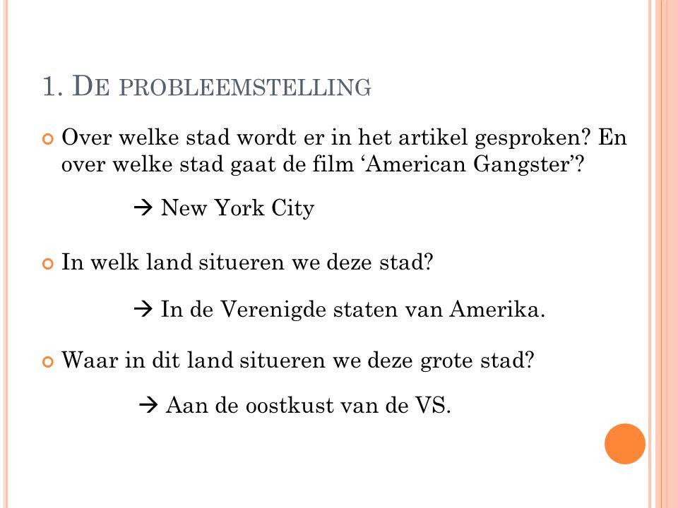 1. De probleemstelling Over welke stad wordt er in het artikel gesproken En over welke stad gaat de film 'American Gangster'